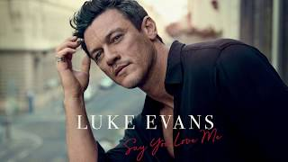 Luke Evans - Say You Love Me (Official Audio)