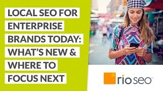 Local SEO for Enterprise Brands Today: What's New and Where to Focus Next
