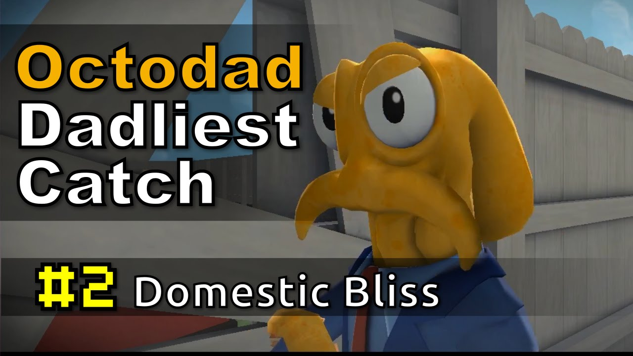 Octodad: Dadliest Catch #2 | Domestic Bliss