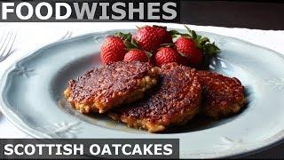 Scottish Oatcakes (Oatmeal Pancakes) - Food Wishes - Video Youtube