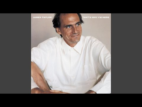 That's Why I'm Here (1985) (Song) by James Taylor