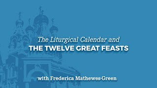 The Liturgical Calendar & the 12 Great Feasts