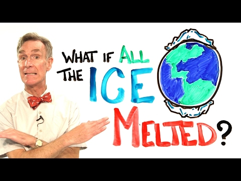 What If All The Ice Melted On Earth? ft. Bill Nye - science Tv