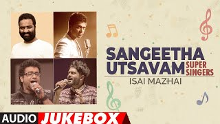 Sangeetha Utsavam - Super Singers Isai Mazhai Audio Songs Jukebox | Tamil Latest Hit Songs
