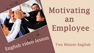 Business English - Motivating an Employee in English. Office English Lesson