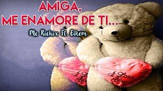 ❤️Amiga, me enamoré de ti😘   Rap Romantico) Mc Richix Ft. Eikem + [LETRA]