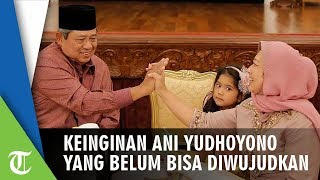 Keinginan Ani Yudhoyono yang Belum Bisa Diwujudkan AHY