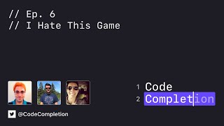 Code Completion Episode 6: I Hate This Game