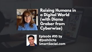 Raising Humans in a Digital World: Diana Graber from Cyberwise with Josh Ochs from Smart Social