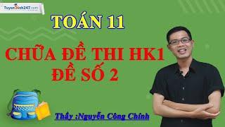 Chữa đề thi HK1 Môn toán 11 – Đề số 2 – Thầy Nguyễn Công Chính
