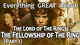 Everything GREAT About The Lord of The Rings: The Fellowship of The Ring! (Part 1)