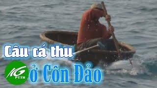 Ký Sự Ngàn Dặm Biển đảo   Tập 9 | Côn Đảo Mùa Câu Cá Thu | THKG
