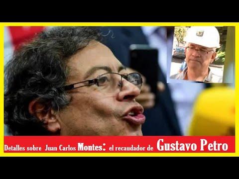 NOTICIAS DE HOY COLOMBIA   Detalles sobre Juan Carlos Montes: el recaudador de Gustavo Petro !