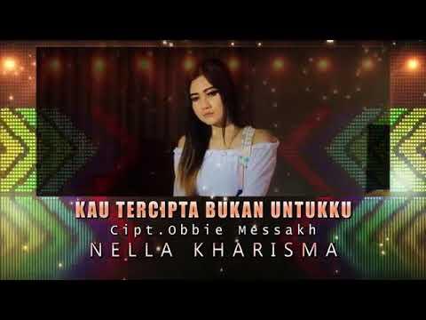 , title : 'KAU TERCIPTA BUKAN UNTUKKU-NELLA KHARISMA   Official Music Video'