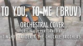 """""""TO YOU, TO ME (BRUV)"""" BY TINCHY STRYDER & THE CHUCKLE BROTHERS (ORCHESTRAL COVER) - SYMPHONIC POP"""