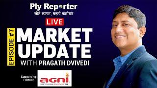 LIVE! MARKET UPDATE with PRAGATH DVIVEDI #7 | PLY REPORTER | Partner - AGNI plywood
