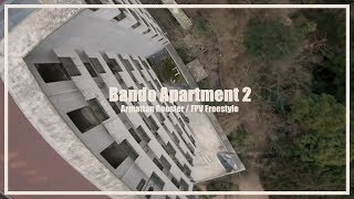 Bando Apartment 2 / Armattan Rooster FPV Freestyle
