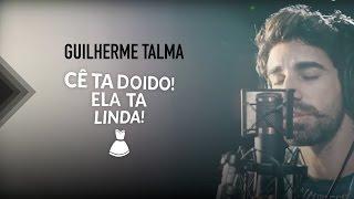 Guilherme Talma  - Cê Ta Doido Ela ta Linda