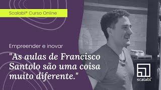 Empreender e Inovar: As aulas de Francisco Santolo são uma coisa muito diferente | Scalabl Brasil