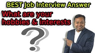 What are your Hobbies and Interests? | BEST Answer with complete EXPLANATION | Job Interview Q & A