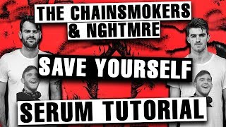 "The Chainsmokers & NGHTMRE - ""Save Yourself"" Serum Tutorial / Remake [FREE DOWNLOADS]"