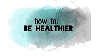 how to be healthier | simple tips for living a healthy life