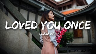 Clara Mae - Loved You Once (Lyrics)