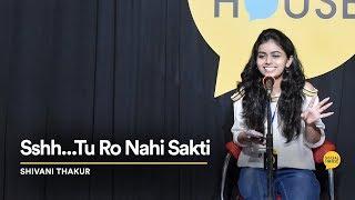 Shhhh  Tu Ro Nahi Sakti   Shivani Thakur   The Social House