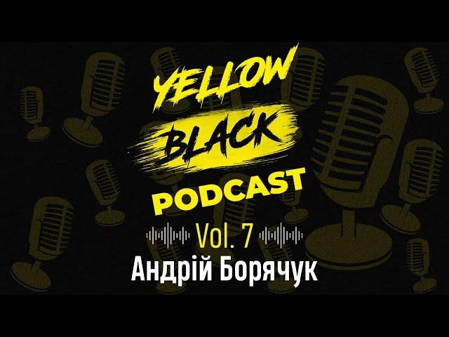 YELLOW BLACK PODCAST | Vol.7 Андрій Борячук
