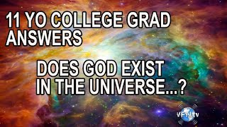Boy Genius; 11 Year Old College Graduate Answers – Does God exist in the Universe or does the Univer