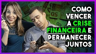 Como Vencer a Crise Financeira e Permanecer Juntos - AMOR e DINHEIRO