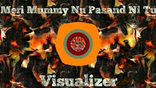 Meri Mummy Nu Pasand Ni Ve Tu | Visualizer | Close Encounter