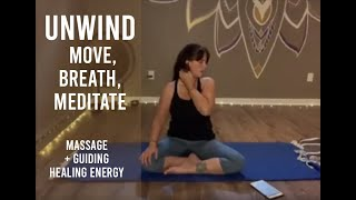 Unwind: Move, Breathe, Meditate ~ Massage & Guiding Healing Energy (May 11)