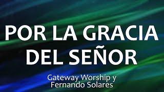 C0129 POR LA GRACIA DEL SEÑOR - Gateway Worship y Fernando Solares (Letras)