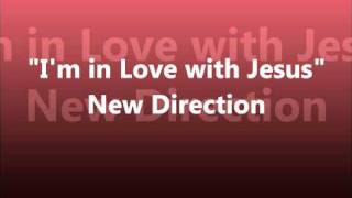 I'm in Love with Jesus by New Direction