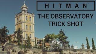 Hitman: Sapienza - The Observatory Trick Shot