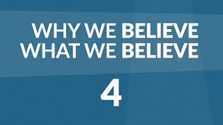 Why We Believe What We Believe - Lesson #4