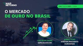 O Mercado do Ouro no Brasil   Live Mais Retorno & Ouro Minas