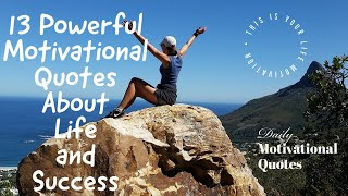13 Powerful Motivational Quotes About Life And Success( Daily Motivational Quotes)