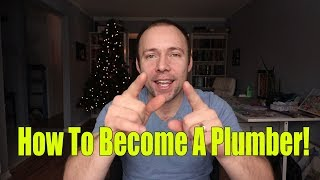 How To Become A Plumber and Plumbing Apprentice