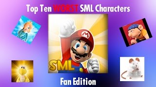 SML One Million Subscriber Special (Part 1) - Top Ten WORST SML Characters (Fan Edition)