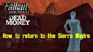 How to return to the Sierra Madre after Dead Money (PC) | Fallout: New Vegas