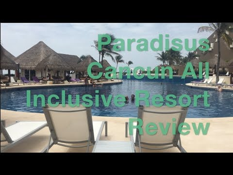 Paradisus Cancun All Inclusive Resort Review