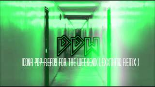 Icona Pop-Ready For The Weekend (Lexxmatiq Remix)