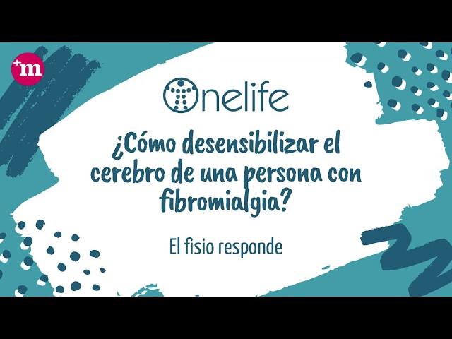 ¿Cómo desensibilizar el cerebro de una persona con Fibromialgia? - Onelife - Tu clínica para el dolor