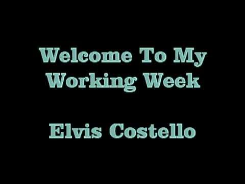 , title : 'Welcome To My Working Week   Elvis Costello'