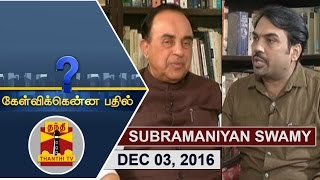 (03/12/2016) Kelvikkenna Bathil | Exclusive Interview with BJP Leader Subramanian Swamy | Thanthi TV
