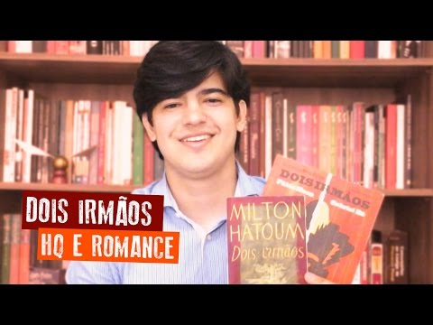 Dois irmãos - Milton Hatoum : Romance e HQ