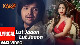 Lyrical : Lut Jaaon Lut Jaaon | Karzzzz | Himeash Reshammiya - Download this Video in MP3, M4A, WEBM, MP4, 3GP