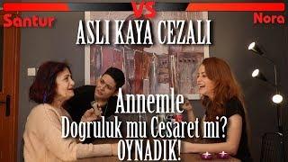 ANNEMLE DOĞRULUK / CESARET OYNADIK!!